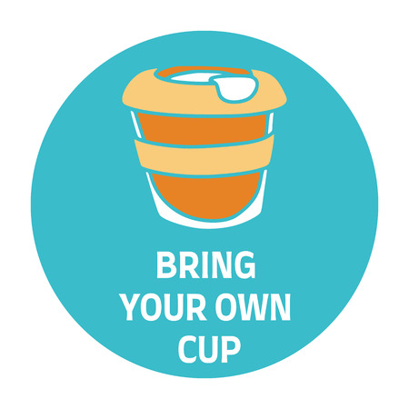 Bring Your Own Cup text with multiuse coffee cup. Sustainable living. Refuse plastic. Illustration