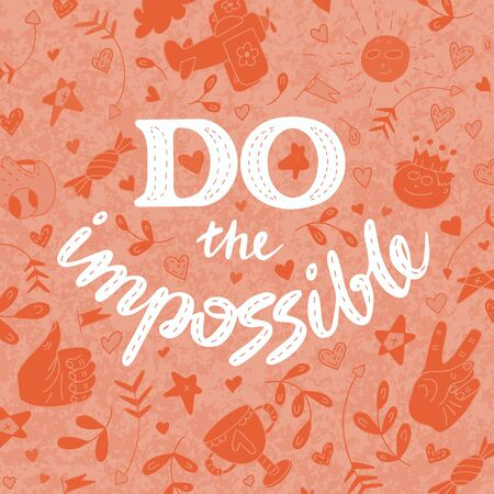 Do the impossible lettering doodle. Inspirational quotes. Cheer up quotes and sayings. Lettering for posters and prints. Banco de Imagens - 132119771