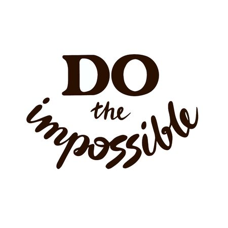 Do the impossible lettering doodle. Inspirational quotes. Cheer up quotes and sayings. Lettering for posters and prints. Banco de Imagens - 132120009