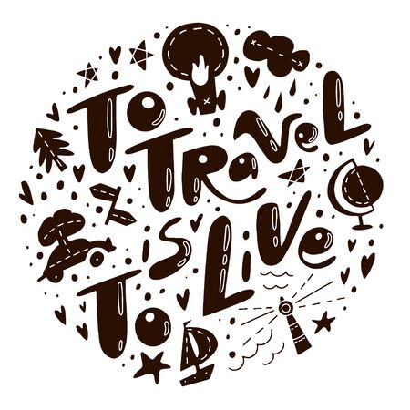 To Travel is To Live quote. Lettering about travels and trips. Travelling symbols and objects. Illustrations for stationery, travel agencies sites, travel brochures and articles. Textile prints. Banco de Imagens - 132120069