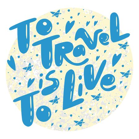 To Travel is To Live quote. Lettering about travels and trips.  Illustrations for stationery, travel agencies sites, travel brochures and articles. Textile prints. Ilustração
