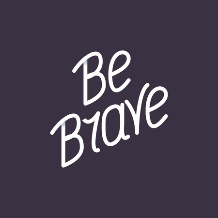 daring: Be brave. Hand lettering phrases on a dark background.