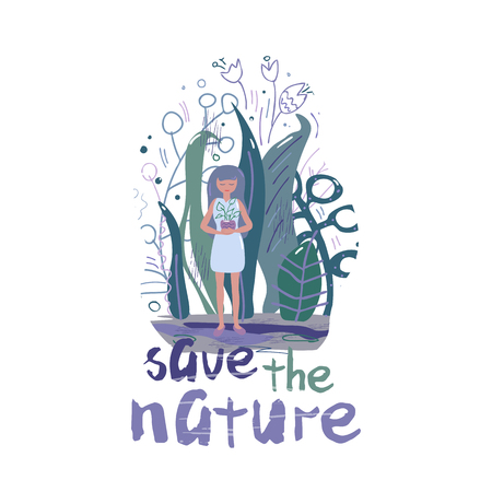 Vector illustration with a girl, in whose hands the plant in a pot, surrounded by fantastic leaves and trees,and lettering. Ecology, gardening, saving nature. Flat, doodle style, on a white background.