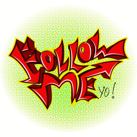 graphiti: The phrase Follow Me in the style of urban graffiti.Graphic Design - for t-shirt, fashion, prints or banner Illustration
