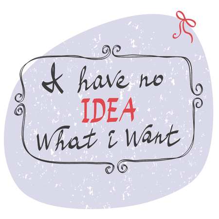 no idea: I have no idea what I want.Graphic Design with Hand drawn slogan - for t-shirt, fashion, prints or banner