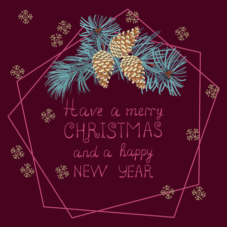 Coniferous twigs, golden pine cones, geometric frame. Burgundy color background.Have a merry Christmas and a happy new year, hand-lettering. Winter Christmas background or greeting card.