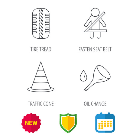 oil change: Tire tread, traffic cone and oil change icons. Fasten seat belt linear sign. Shield protection, calendar and new tag web icons. Vector