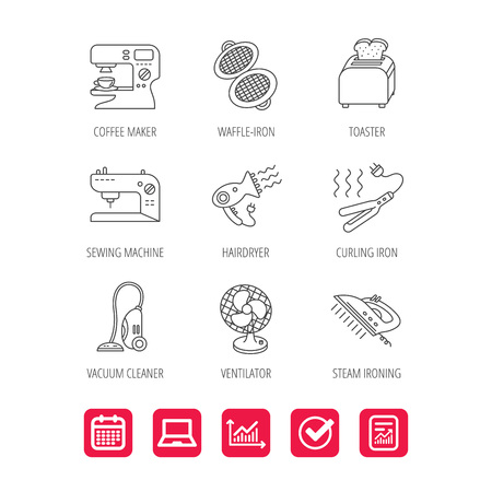 Coffee maker, sewing machine and toaster icons. Ventilator, vacuum cleaner linear signs. Hair dryer, steam ironing and waffle-iron icons. Report document, Graph chart and Calendar signs. Vector Illustration