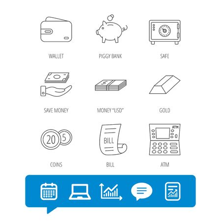 Piggy bank, cash money and wallet icons. Safe box, gold bar and dollar usd linear signs. Bill, coins and ATM icons. Report file, Graph chart and Chat speech bubble signs. Laptop and Calendar web icons Illustration