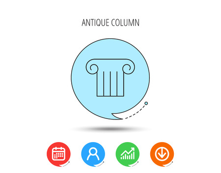 Antique column icon. Ancient museum sign. Architectural pillar symbol. Calendar, User and Business Chart, Download arrow icons. Speech bubbles with flat signs. Vector