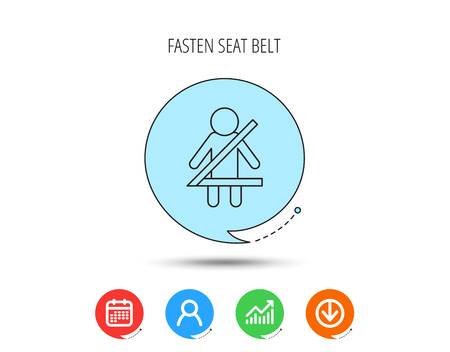 Fasten seat belt icon. Human silhouette sign. Calendar, User and Business Chart, Download arrow icons. Speech bubbles with flat signs. Vector
