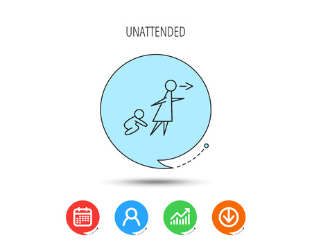 Unattended baby icon. Babysitting care sign. Do not leave your child alone symbol. Calendar, User and Business Chart, Download arrow icons. Speech bubbles with flat signs. Vector