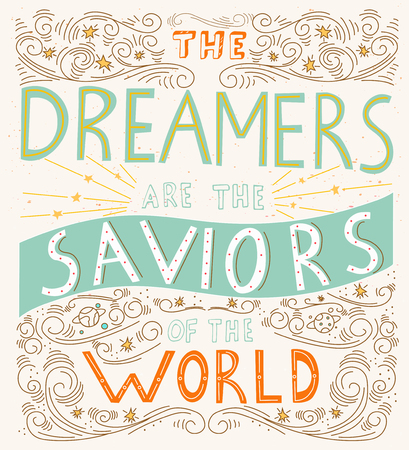 The Dreamers are the saviors of the world - unique hand drawn lettering. Perfect inscription  for t-shirt, greeting card, poster, print or invitation. Creative vector motivation quote.