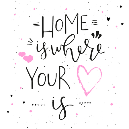 Home is where your heart is - hand drawn typography design. Vector lettering for card, poster, banner, and others.