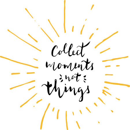 Collect moments not things - hand drawn typography design. Vector lettering for card, poster, banner. Motivational phrase, quote.