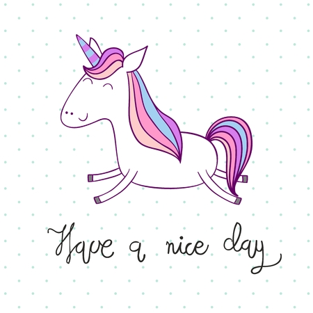 Have a nice day. Magic cute unicorn. Vector greeting card.