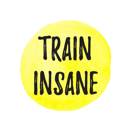 remain: Train Insane motivational card, poster, logo, written on watercolor yellow background illustration.