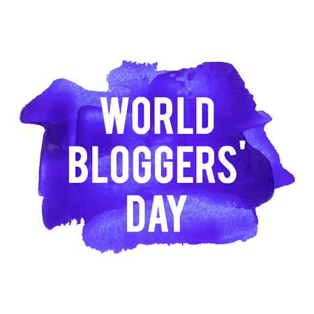 bloggers: World Bloggers Day holiday,celebration, card, poster, lettering, words, text written on painted background vector illustration.