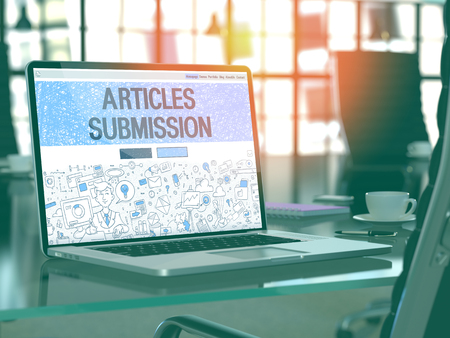 submission: Articles Submission - Closeup Landing Page in Doodle design style on Laptop Screen. On background of Comfortable Working Place in Modern Office. Toned, Blurred Image.
