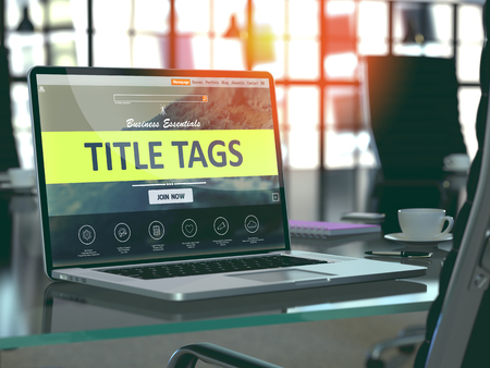 Title Tags Concept. Closeup Landing Page on Laptop Screen  on background of Comfortable Working Place in Modern Office. Blurred, Toned Image. 3d Render.