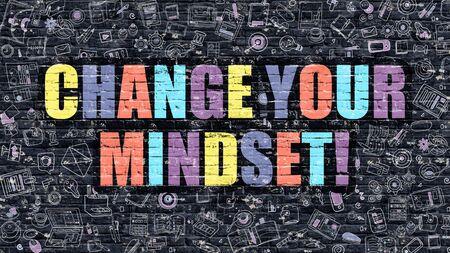 mindset: Change Your Mindset!. Multicolor Inscription on Dark Brick Wall with Doodle Icons. Change Your Mindset! Concept in Modern Style. Doodle Design Icons. Change Your Mindset! on Dark Brickwall Background.