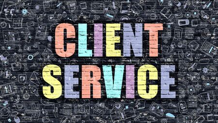 client service: Multicolor Concept - Client Service on Dark Brick Wall with Doodle Icons. Modern Illustration in Doodle Style. Client Service Business Concept. Client Service on Dark Wall. Stock Photo