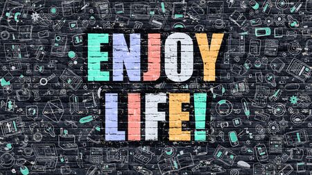 enjoy life: Enjoy Life - Multicolor Concept on Dark Brick Wall Background with Doodle Icons Around. Modern Illustration with Elements of Doodle Style.Enjoy Life on Dark Wall.