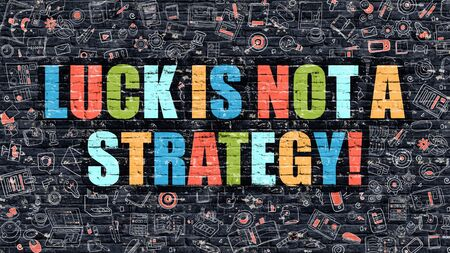 fulfillment: Luck is Not a Strategy Concept. Luck is Not a Strategy Drawn on Dark Wall. Luck is Not a Strategy in Multicolor. Luck is Not a Strategy Concept in Modern Doodle Style. Stock Photo