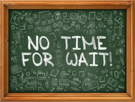 no time: No Time for Wait - Hand Drawn on Chalkboard. No Time for Wait with Doodle Icons Around. Stock Photo