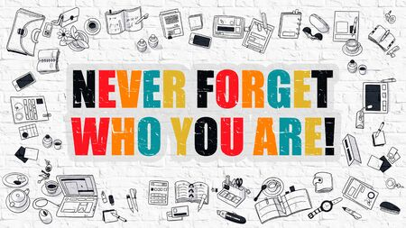 assured: Never Forget Who You are Concept. Modern Line Style Illustration. Multicolor Never Forget Who You are Drawn on White Brick Wall. Doodle Icons. Doodle Design Style of Never Forget Who You are Concept. Stock Photo