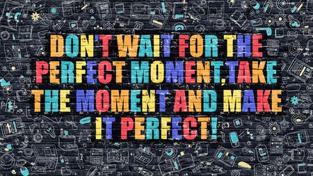 accomplish: Dont Wait for the Perfect Moment, Take the Moment and Make it Perfect. Multicolor Inspirational Quote on Dark Brick Wall. Stock Photo