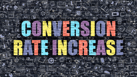 conversion: Conversion Rate Increase. Multicolor Inscription on Dark Brick Wall with Doodle Icons. Conversion Rate Increase Concept in Modern Style. Conversion Rate Increase Business Concept.