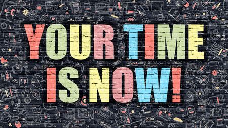 thrive: Your Time is Now Concept. Your Time is Now Drawn on Dark Wall. Your Time is Now in Multicolor. Your Time is Now Concept. Modern Illustration in Doodle Design of Your Time is Now.