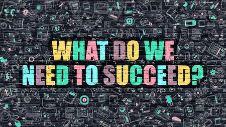 succeed: What Do We Need to Succeed - Multicolor Concept on Dark Brick Wall Background with Doodle Icons Around. Illustration with Elements of Doodle Style. What Do We Need to Succeed on Dark Wall.