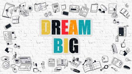 pipe dream: Dream Big Concept. Dream Big Drawn on White Wall. Dream Big in Multicolor. Doodle Design. Modern Style Illustration. Doodle Design Style of Dream Big. Line Style Illustration. White Brick Wall.