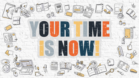 triumphant: Your Time is Now. Multicolor Inscription on White Brick Wall with Doodle Icons Around. Modern Style Illustration with Doodle Design Icons. Your Time is Now on White Brickwall Background.