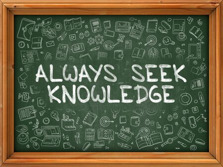 seek: Always Seek Knowledge - Hand Drawn on Chalkboard. Always Seek Knowledge with Doodle Icons Around.
