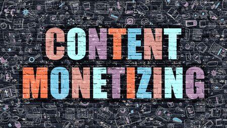 monetize: Content Monetizing Concept. Content Monetizing Drawn on Dark Wall. Content Monetizing in Multicolor. Content Monetizing Concept. Modern Illustration in Doodle Design of Content Monetizing.