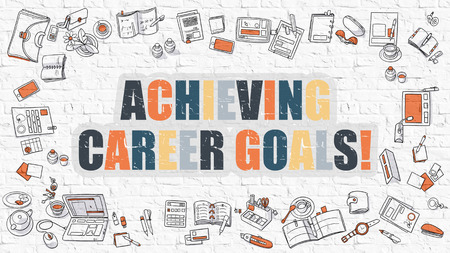 achieving: Achieving Career Goals Concept. Modern Line Style Illustration. Multicolor Achieving Career Goals Drawn on White Brick Wall. Doodle Icons. Doodle Design Style of Achieving Career Goals Concept.