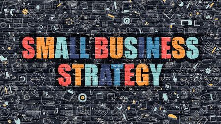 small business: Small Business Strategy Concept. Modern Illustration. Multicolor Small Business Strategy Drawn on Dark Brick Wall. Doodle Icons. Doodle Style of Small Business Strategy Concept.