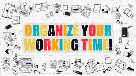 organize: Organize Your Working Time. Multicolor Inscription on White Brick Wall with Doodle Icons Around. Modern Style Illustration with Doodle Design Icons. Organize Your Working Time on Brickwall Background. Stock Photo