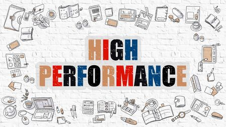 high performance: High Performance. Multicolor Inscription on White Brick Wall with Doodle Icons Around. Modern Style Illustration with Doodle Design Icons. High Performance on White Brickwall Background.