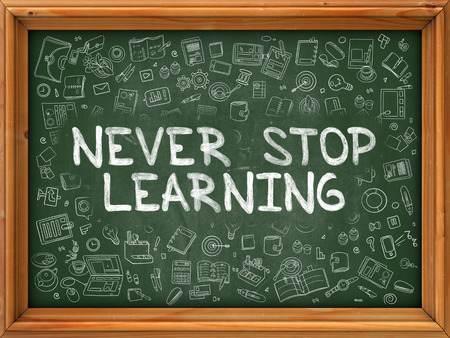 renewed: Never Stop Learning - Hand Drawn on Chalkboard. Never Stop Learning with Doodle Icons Around.