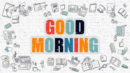 wake up happy: Good Morning. Multicolor Inscription on White Brick Wall with Doodle Icons Around. Good Morning Concept. Modern Style Illustration with Doodle Design Icons. Good Morning on White Brickwall Background.