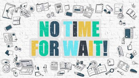 no time: No Time for Wait Concept. Modern Line Style Illustration. Multicolor No Time for Wait Drawn on White Brick Wall. Doodle Icons. Doodle Design Style of No Time for Wait Concept. Stock Photo