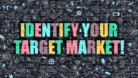 identify: Identify Your Target Market - Multicolor Concept on Dark Brick Wall Background with Doodle Icons Around. Illustration with Elements of Doodle Style. Identify Your Target Market on Dark Wall.