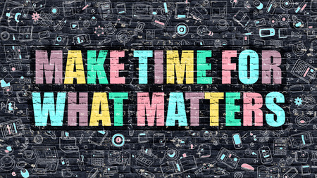 crucial: Multicolor Concept - Make Time for What Matters on Dark Brick Wall with Doodle Icons. Make Time for What Matters Business Concept. Make Time for What Matters on Dark Wall. Stock Photo