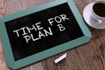 unforeseen: Time for Plan B Handwritten by White Chalk on a Blackboard. Composition with Small Blue Chalkboard and Cup of Coffee. Top View. 3D Render.