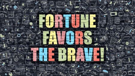 fortune concept: Multicolor Concept - Fortune Favors the Brave on Dark Brick Wall with Doodle Icons. Fortune Favors the Brave Business Concept. Fortune Favors the Brave on Dark Wall.