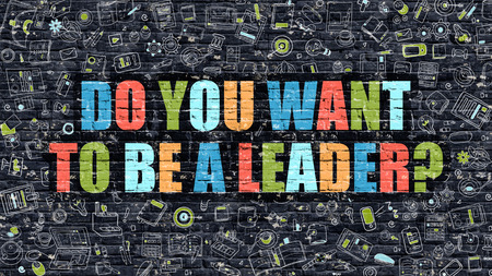 prowess: Do You Want to Be a Leader Concept. Do You Want to Be a Leader Drawn on Dark Wall. Do You Want to Be a Leader in Multicolor. Do You Want to Be a Leader Concept in Modern Doodle Style. Stock Photo